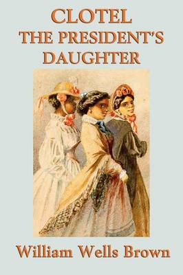Clotel -Or- The President's Daughter (Paperback)