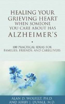 Healing Your Grieving Heart When Someone You Care About Has Alzheimer's (Paperback)