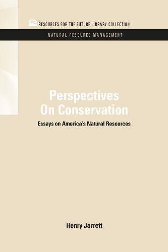 Perspectives On Conservation: Essays on America's Natural Resources - RFF Natural Resource Management Set (Hardback)