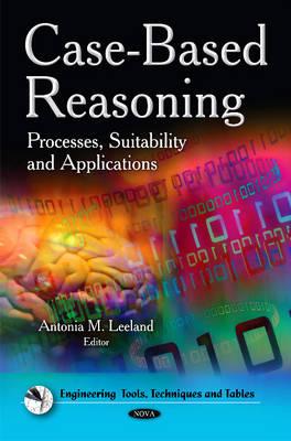 Case-Based Reasoning: Processes, Suitability & Applications (Hardback)