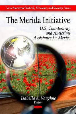Merida Initiative: U.S. Counterdrug & Anticrime Assistance for Mexico (Hardback)