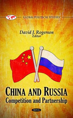 China & Russia: Competition & Partnership (Hardback)