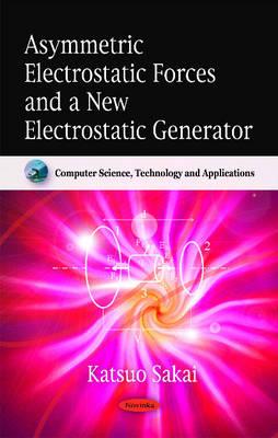 Asymmetric Electrostatic Forces & a New Electrostatic Generator (Paperback)