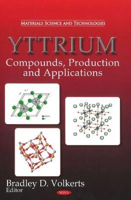 Yttrium: Compounds, Production & Applications (Hardback)
