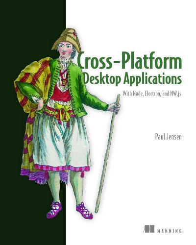 Cross-Platform Desktop Applications: Using Node, Electron, and NW.js (Paperback)