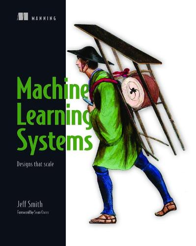 Machine Learning Systems: Designs that scale (Paperback)
