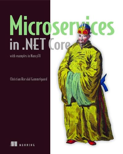 Microservices in .NET Core, with Examples in NancyFX: with examples in NancyFX (Paperback)