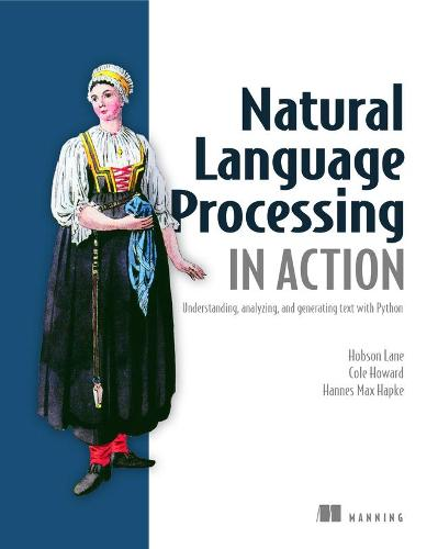 Natural Language Processing in Action: Understanding, analyzing, and generating text with Python (Paperback)