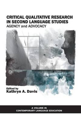 Critical Qualitative Research in Second Languague Studies: Agency and Advocacy (Paperback)