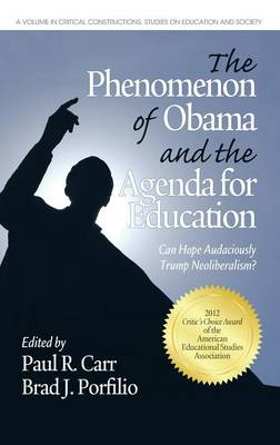The Phenomenon of Obama and the Agenda for Education: Can Hope Audaciously Trump Neoliberalism? - Critical Construction (Hardback)