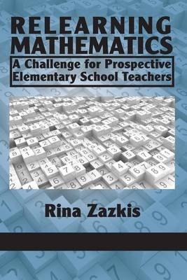 Relearning Mathematics: A Challenge for Prospective Elementary School Teachers (Paperback)