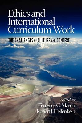 Ethics and International Curriculum Work: The Challenges of Culture and Context (Paperback)