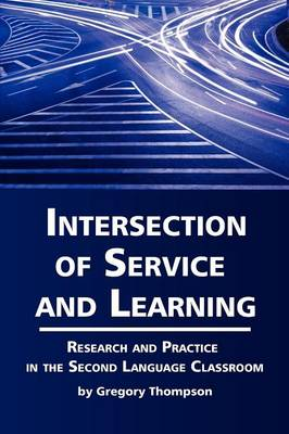 Intersection of Service and Learning: Research and Practice in the Second Language Classroom (Paperback)