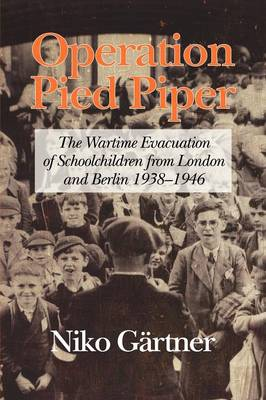 Operation Pied Piper: The Wartime Evacuation of Schoolchildren from London and Berlin 1938-46 (Paperback)