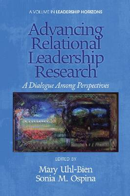 Advancing Relational Leadership Research: A Dialogue among Perspectives (Paperback)