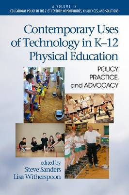 Contemporary Uses of Technology in K-12 Physical Education: Policy, Practice and Advocacy (Hardback)