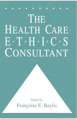 The Health Care Ethics Consultant - Contemporary Issues in Biomedicine, Ethics, and Society (Paperback)