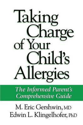 Taking Charge of Your Child's Allergies: The Informed Parent's Comprehensive Guide (Paperback)