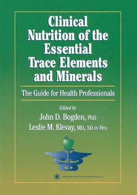 Clinical Nutrition of the Essential Trace Elements and Minerals: The Guide for Health Professionals - Nutrition and Health (Paperback)