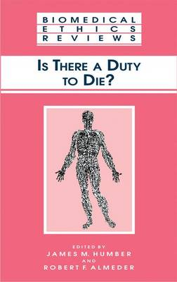 Is There a Duty to die? - Biomedical Ethics Reviews (Paperback)