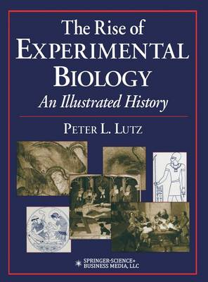The Rise of Experimental Biology: An Illustrated History (Paperback)