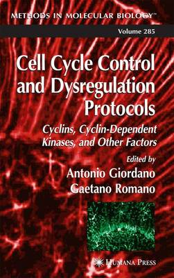 Cell Cycle Control and Dysregulation Protocols - Methods in Molecular Biology 285 (Paperback)