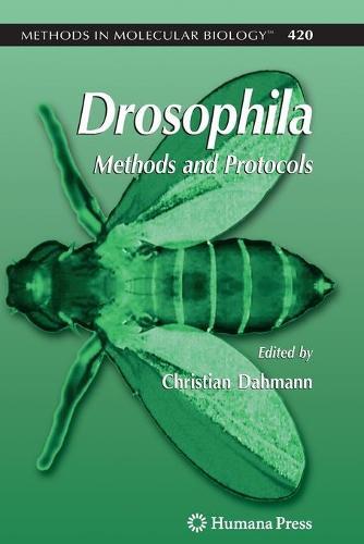 Drosophila: Methods and Protocols - Methods in Molecular Biology 420 (Paperback)