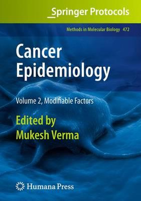 Cancer Epidemiology: Cancer Epidemiology Modifiable Factors Volume 2 - Methods in Molecular Biology 472 (Paperback)