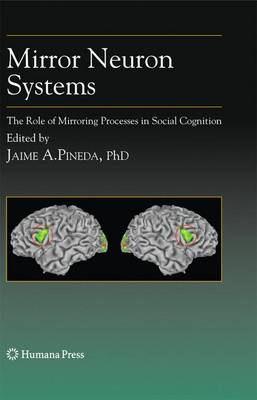 Mirror Neuron Systems: The Role of Mirroring Processes in Social Cognition - Contemporary Neuroscience (Paperback)