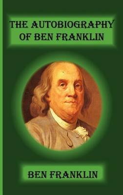 The Autobiography of Ben Franklin (Hardback)