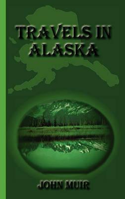 Travels in Alaska (Hardback)