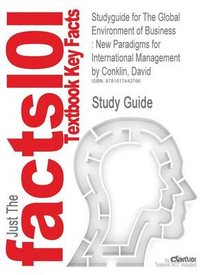 Studyguide for the Global Environment of Business: New Paradigms for International Management by Conklin, David, ISBN 9781412950282 (Paperback)