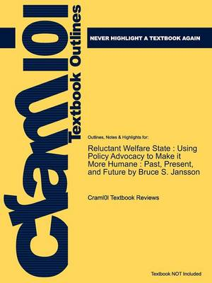 Studyguide for Reluctant Welfare State: Using Policy Advocacy to Make It More Humane: Past, Present, and Future by Jansson, Bruce S., ISBN 97804955071 (Paperback)