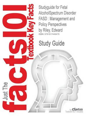 Studyguide for Fetal Alcoholspectrum Disorder Fasd: Management and Policy Perspectives by Riley, Edward, ISBN 9783527328390 (Paperback)