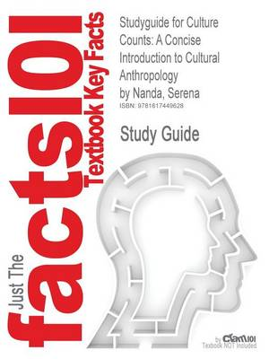 Studyguide for Culture Counts: A Concise Introduction to Cultural Anthropology by Nanda, Serena, ISBN 9780495007876 (Paperback)