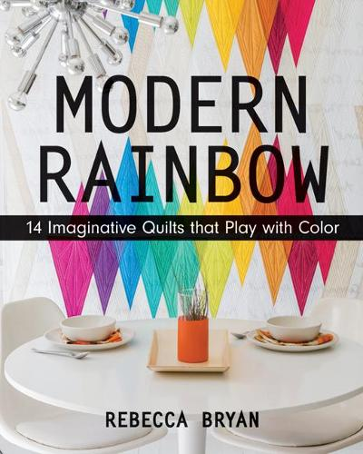 Modern Rainbow: 14 Imaginative Quilts That Play with Color (Paperback)