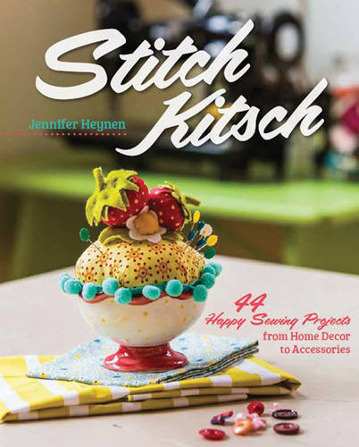 Stitch Kitsch: 44 Happy Sewing Projects from Home Decor to Accessories (Paperback)
