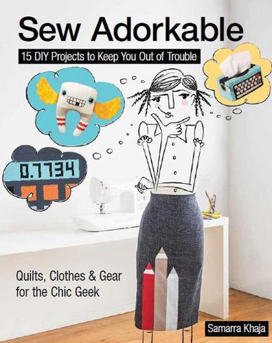 Sew Adorkable: 15 DIY Projects to Keep You out of Trouble * Quilts, Clothes & Gear for the Chic Geek (Paperback)