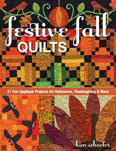 Festive Fall Quilts: 21 Fun Applique Projects for Halloween, Thanksgiving & More (Paperback)