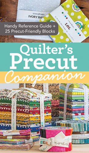 Quilter's Precut Companion: Handy Reference Guide + 25 Precut-Friendly Blocks (Spiral bound)