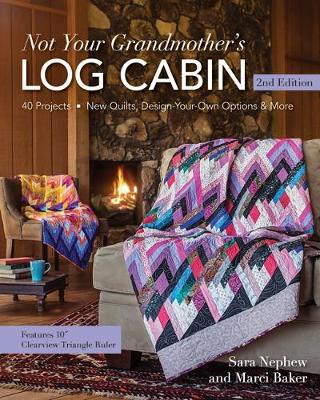 Not Your Grandmother's Log Cabin: 40 Projects - New Quilts, Design-Your-Own Options & More (Paperback)
