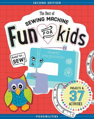 The Best of Sewing Machine Fun for Kids: Projects & 37 Activities (Paperback)
