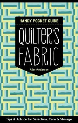 Quilter's Fabric Handy Pocket Guide: Tips & Advice for Selection, Care & Storage (Paperback)