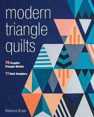 Modern Triangle Quilts: 70 Graphic Triangle Blocks - 11 Bold Samplers (Paperback)