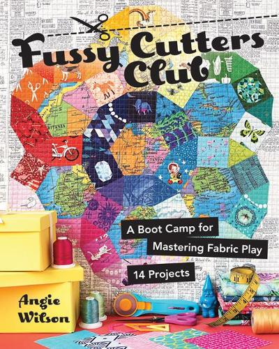 Fussy Cutters Club: A Boot Camp for Mastering Fabric Play - 14 Projects (Paperback)