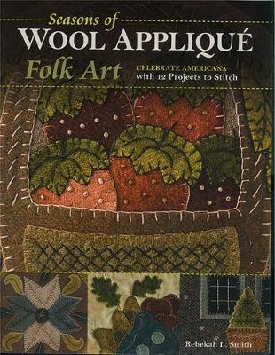 Seasons of Wool Applique Folk Art: Celebrate Americana with 12 Projects to Stitch (Paperback)