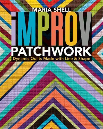 Cover Improv Patchwork: Dynamic Quilts Made with Line & Shape
