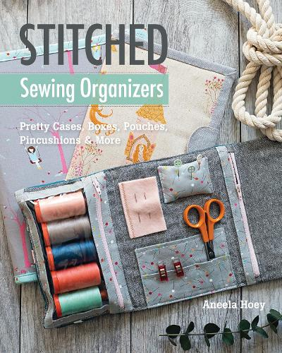 Stitched Sewing Organizers: Pretty Cases, Boxes, Pouches, Pincushions & More (Paperback)