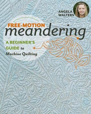 Free-Motion Meandering: A Beginner's Guide to Machine Quilting (Paperback)