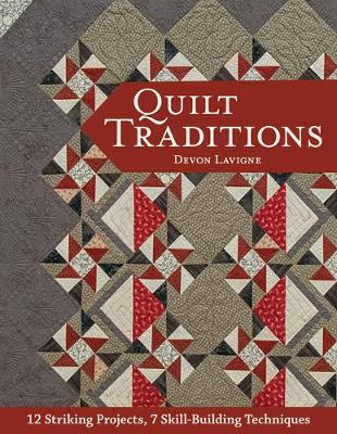 Quilt Traditions: 12 Striking Projects, 9 Skill-Building Techniques (Paperback)